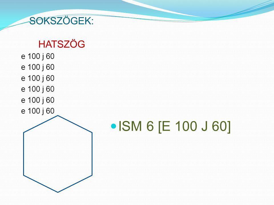 SOKSZÖGEK: HATSZÖG e 100 j 60 ISM 6 [E 100 J 60]